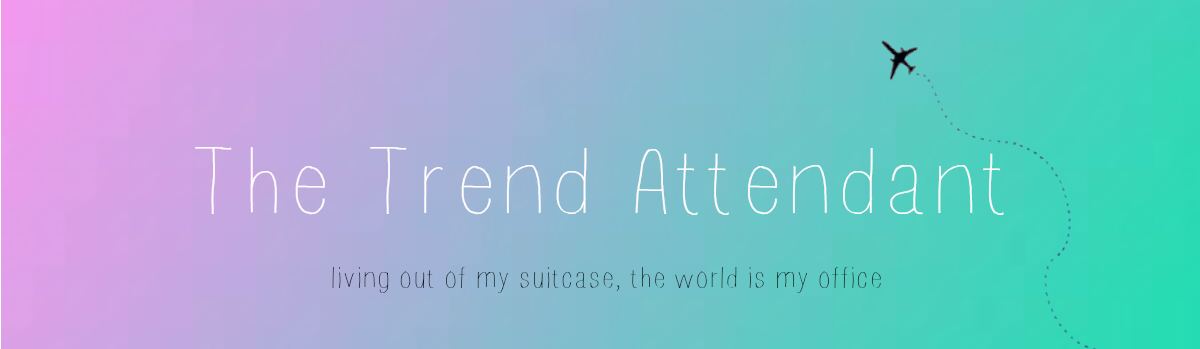 The Trend Attendant - living out of my suitcase, the world is my office